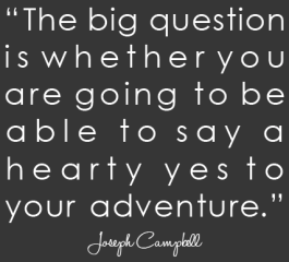 joseph-campbell-quote-big-question-is-whether-you-are-going-to-say-hearty-yes-to-your-adventure